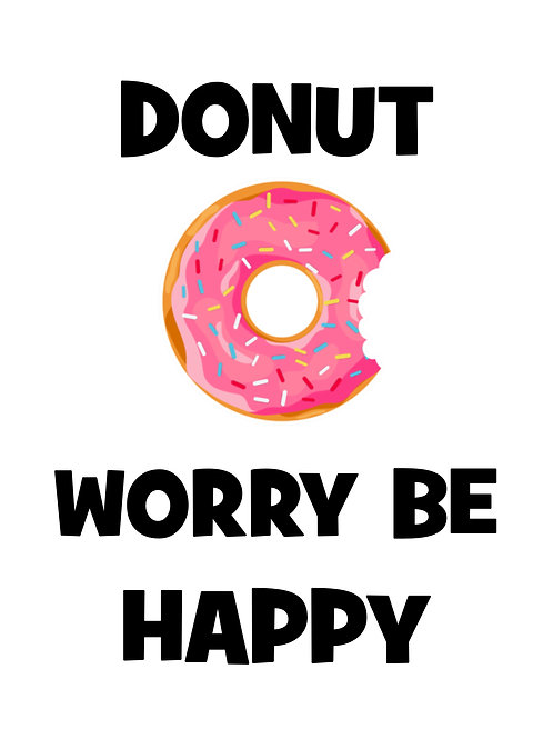 Donuts Prints Text Fun Quotes Donut worry be happy