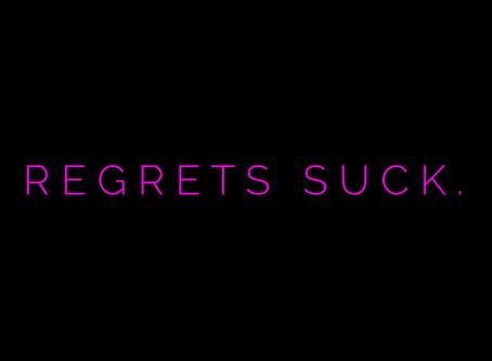 Regrets suck.