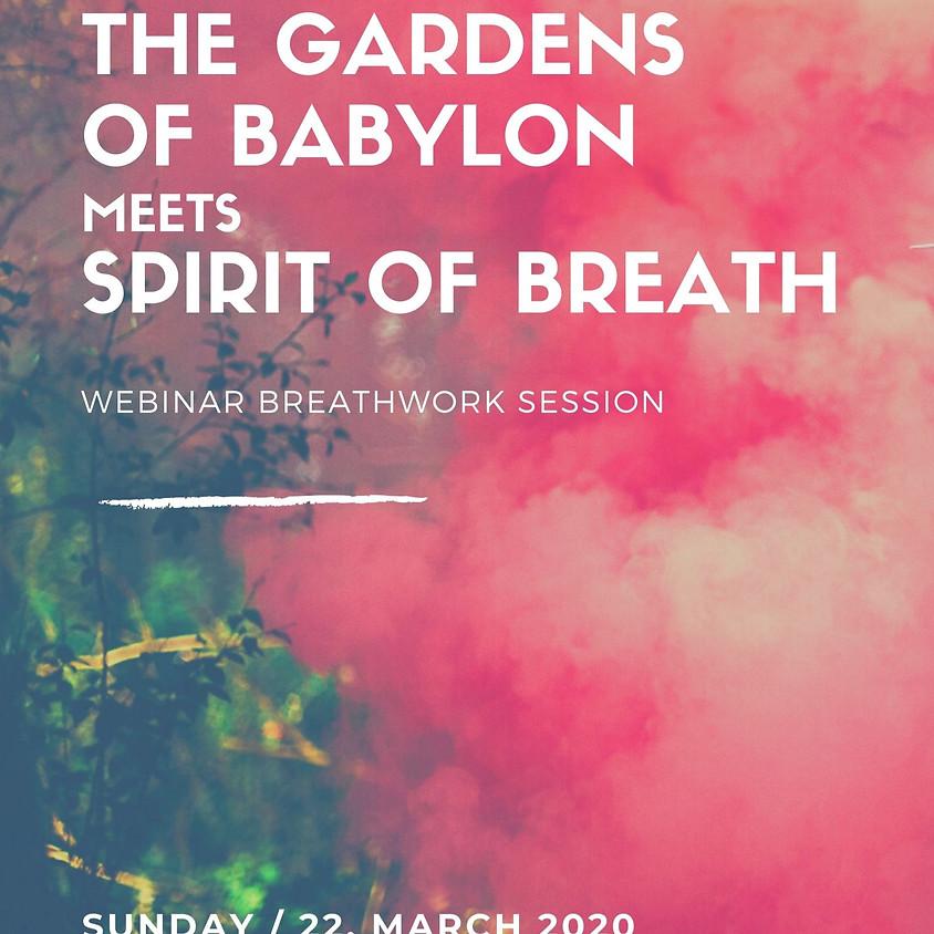 22.03 The Gardens of Babylon meets Spirit of Breath