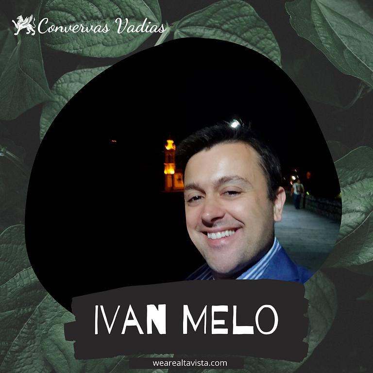 Conversas Vadias com Ivan Melo