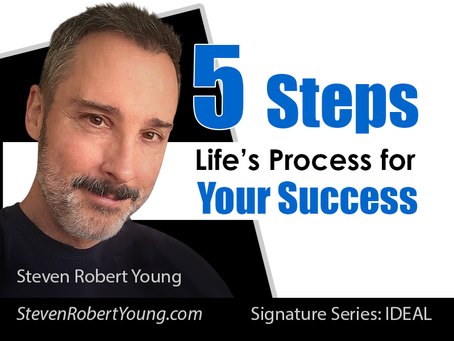 5 STEPS: Life's Process for Your Success