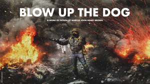 Blow Up The Dog by Marcus John Henry Brown