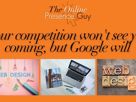 Your competition won't see you coming, but Google will!