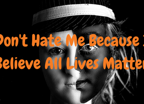 Don't hate me because I think all lives matter