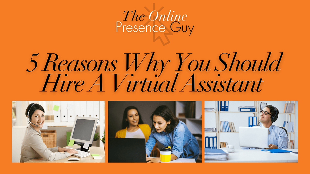 5 reasons to hire a virtual assistant. Virtual assistant. Business support. Business mentor. The Online Presence Guy. Guest blog. Cambridge. London. United Kingdom