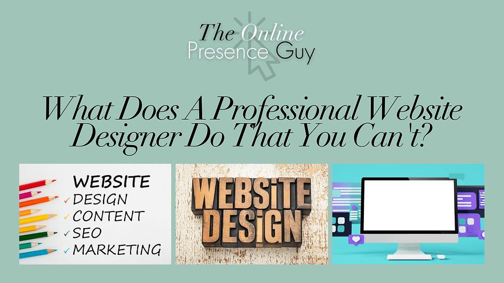 What does a professional website designer do that you can't? The Online Presence Guy. Website design. Web designer. Website developer. Small business tips. Business tips. Website tips. Build my own website. Build a website. Why hire a website designer.