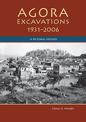 AGORA EXCAVATIONS, 1931–2006: A PICTORIAL HISTORY