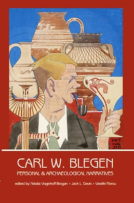 CARL. W. BLEGEN, PERSONAL AND ARCHAEOLOGICAL NARRATIVES