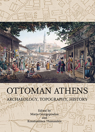 OTTOMAN ATHENS: ARCHAEOLOGY, TOPOGRAPHY, HISTORY