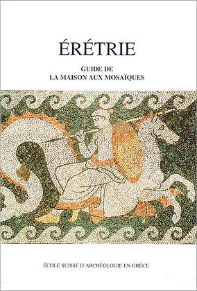 ERETRIE | GUIDE DE LA MAISON AUX MOSAIQUES (french edition)