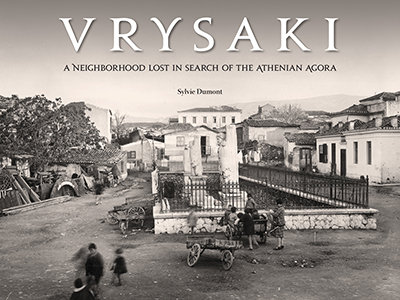 VRYSAKI: A NEIGHBORHOOD LOST IN SEARCH OF THE ATHENIAN AGORA