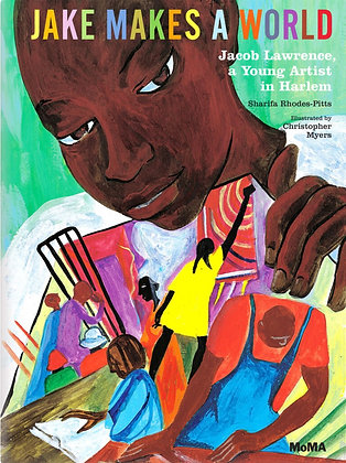 Jake Makes a World: Jacob Lawrence A Young Artist in Harlem