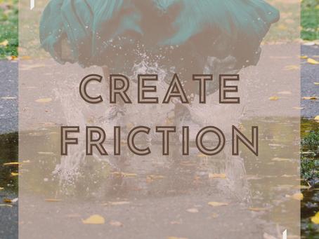 Create Friction