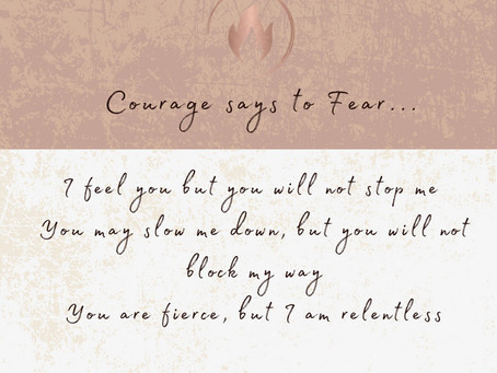 Says Courage to Fear...
