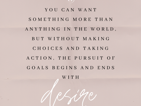 Don't Let Your Pursuit of Goals Begin and End With Desire