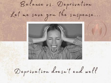 Balance vs. Deprivation