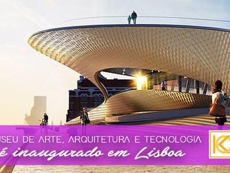 Museu de Arte, Arquitetura e Tecnologia é inaugurado em Lisboa