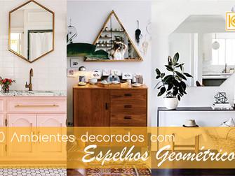 10 Ambientes decorados com espelhos geométricos