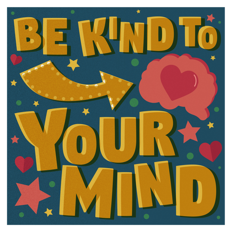 """""""Be Kind to your Mind"""""""