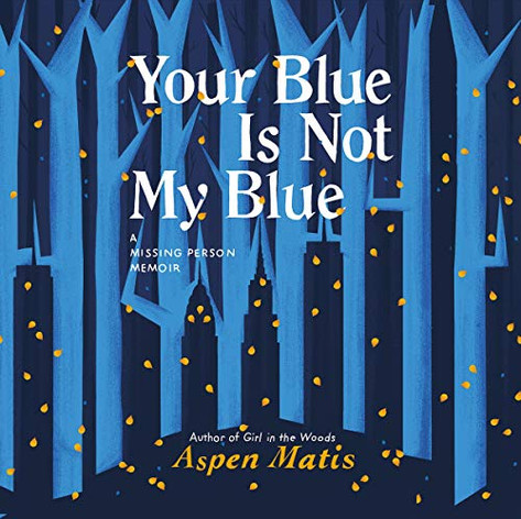 Your Blue Is Not My Blue by Aspen Matis