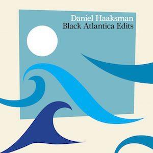 REVIEW: DANIEL HAAKSMAN 'BLACK ATLANTICA EDITS' CD (BBE MUSIC) 4/5