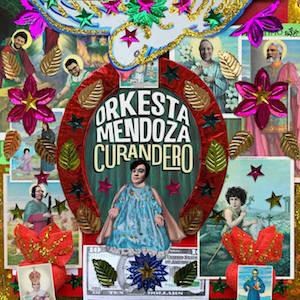 REVIEW: ORKESTA MENDOZA 'CURANDERO' LP/CD (GLITTERBEAT) 5/5