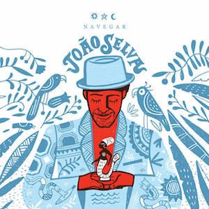 Review: JOÃO SELVA 'NAVEGAR' LP/CD (UNDERDOG) 5/5