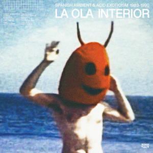 Review: VARIOUS 'LA OLA INTERIOR: SPANISH AMBIENT & ACID EXOTICISM 1983-1990' 2LP/CD (BONGO JOE) 5/5