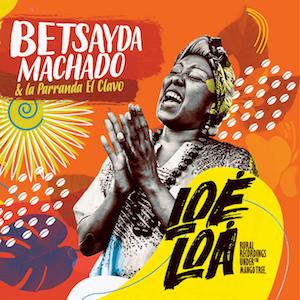 REVIEW: BETSAYDA MACHADO Y LA PARRANDA EL CLAVO 'LOÉ LOÁ – RURAL RECORDINGS UNDER THE MANGO TREE' LP
