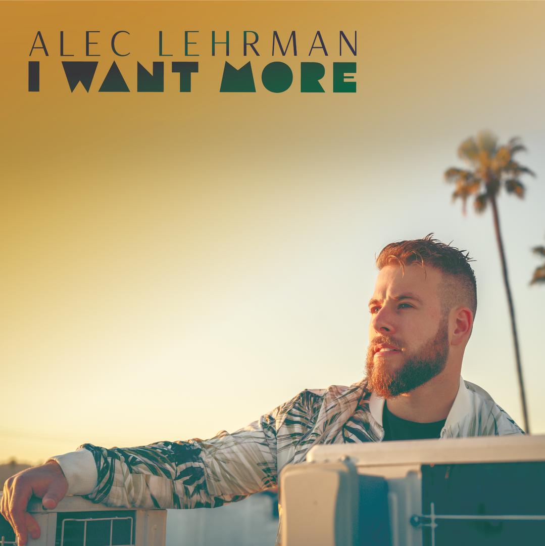 Alec Lehrman 'I Want More'