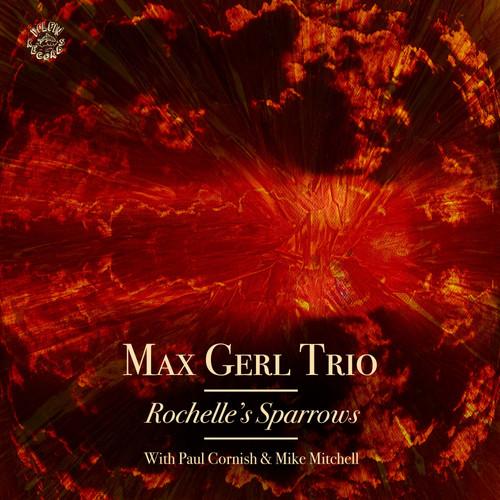 Max Gerl Trio 'Rochelle's Sparrows'