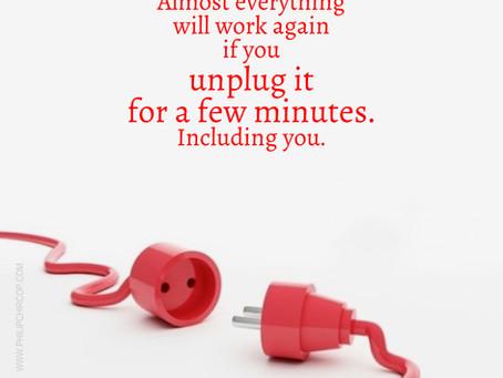 Turn it OFF or Unplug it!