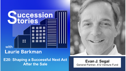 E20: Shaping a Successful Next Act After the Sale – Evan J. Segal
