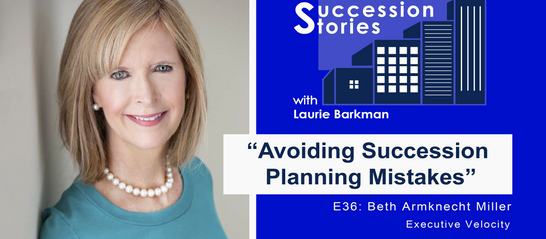 E36: Avoiding Succession Planning Mistakes - Beth Armknect Miller