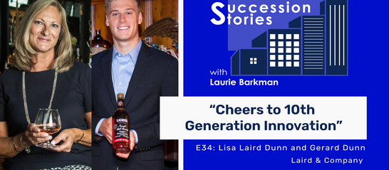E34: Cheers to 10th Generation Innovation - Lisa Laird Dunn, Gerard Dunn, Laird & Co.