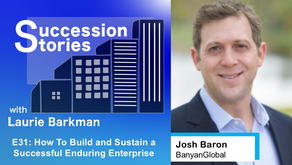 E31: How To Build and Sustain a Successful Enduring Enterprise - Josh Baron, BanyanGlobal
