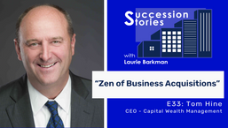 E33: The Zen of Business Acquisitions - Tom Hine, CEO Capital Wealth Management