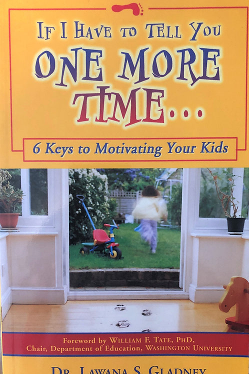 If I Have to Tell You One More Time... 6 Keys to Motivating Your Kids