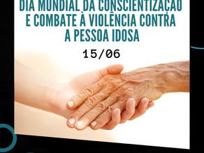 15/06 - DIA MUNDIAL DA CONSCIENTIZAÇÃO E COMBATE À VIOLÊNCIA CONTRA A PESSOA IDOSA