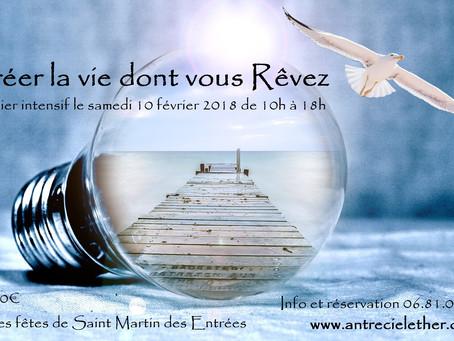 """"""" Créer la vie dont vous rêvez """" Atelier intensif le samedi 10 février 2018"""