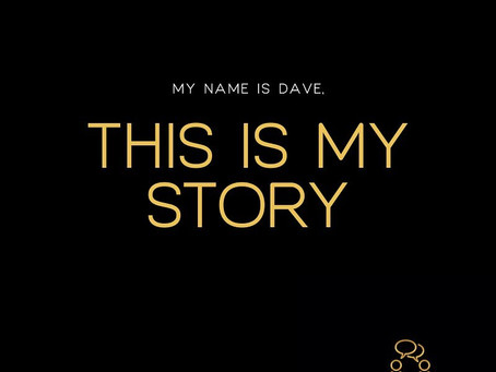 MY NAME IS DAVE, THIS IS MY STORY