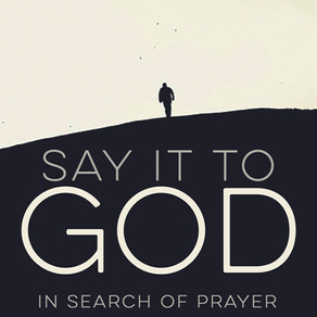 Say It To God. In Search Of Prayer