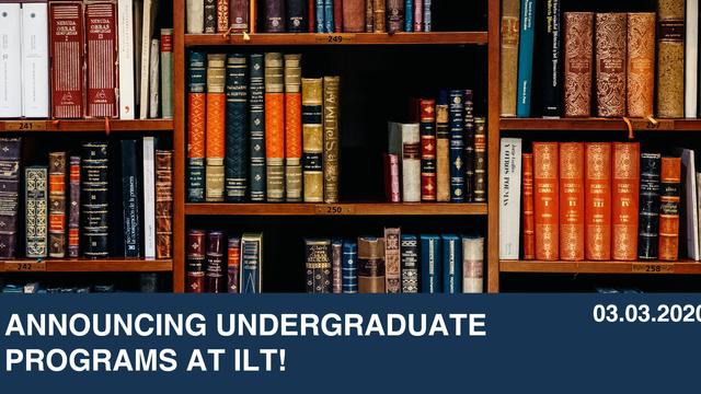Announcing Undergraduate Programs At ILT!