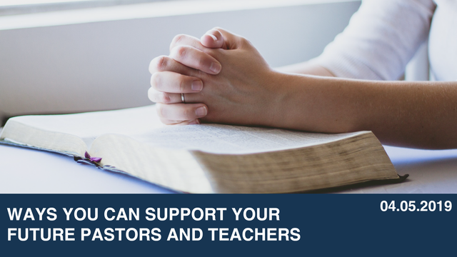 Ways You Can Support Your  Future Pastors and Teachers