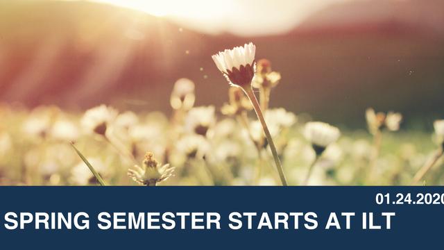 Spring Semester Starts at ILT