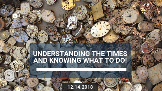 Understanding The times and Knowing What to Do!