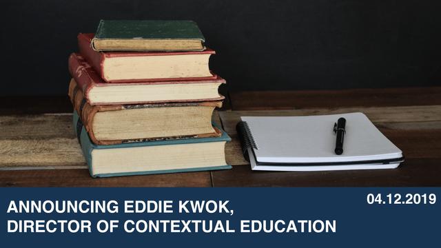 Announcing Eddie Kwok,  Director of Contextual Education