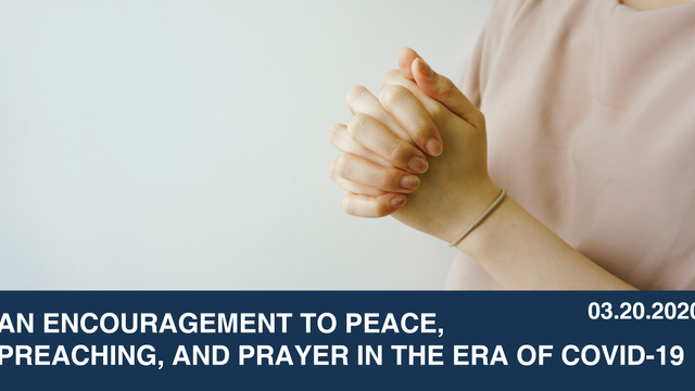 An Encouragement To Peace, Preaching, and Prayer in the Era of COVID-19