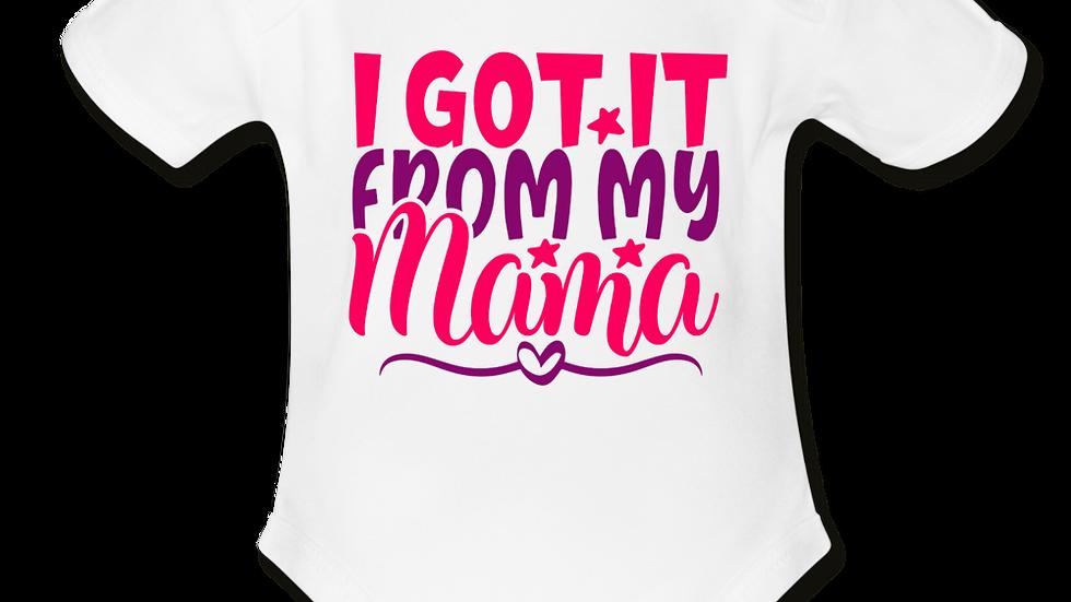 I Got It From My Mama Short Sleeve Baby Bodysuit