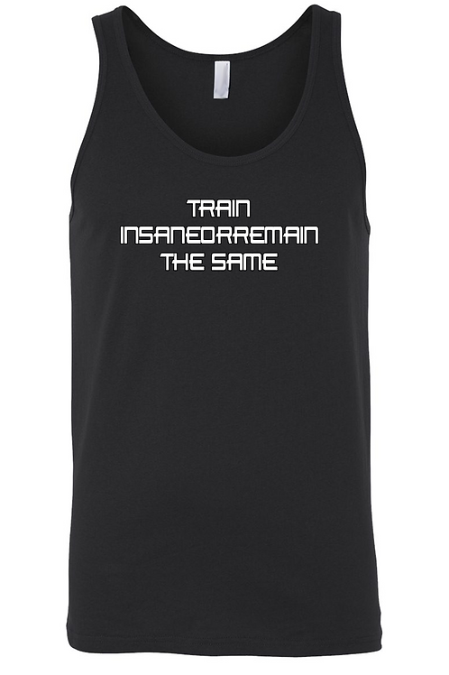 Men's Train Insane or Remain the Same Tank Top Shirt